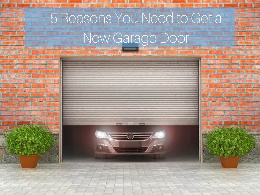 5 Reasons You Need to Get a New Garage Door